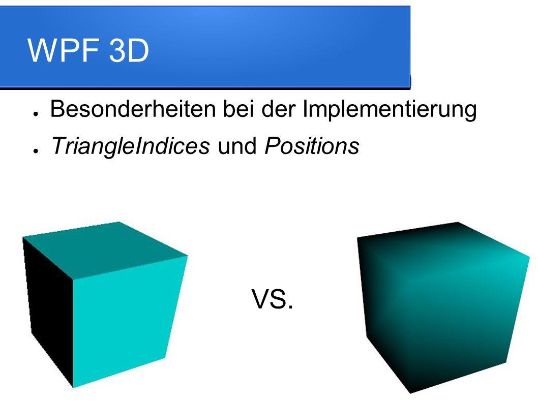 WPF 3D ● Besonderheiten bei der Implementierung ● TriangleIndices und Positions VS.