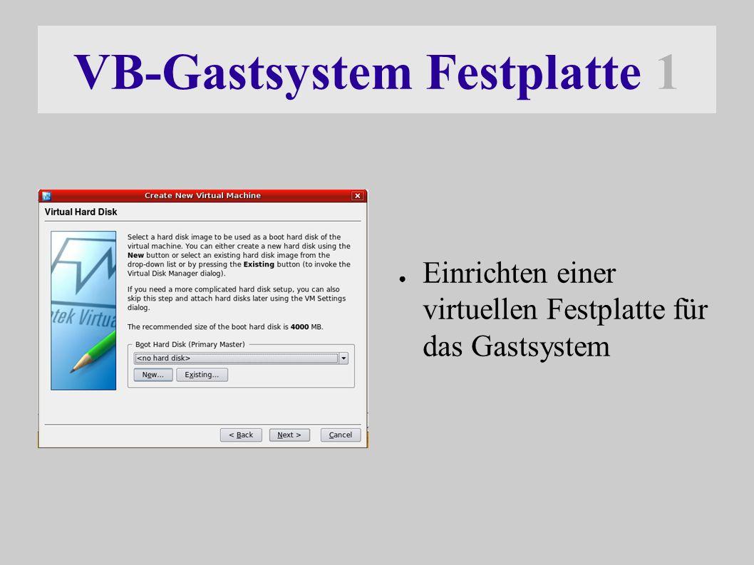 VB-Gastsystem Festplatte 1 ● Einrichten einer virtuellen Festplatte für das Gastsystem