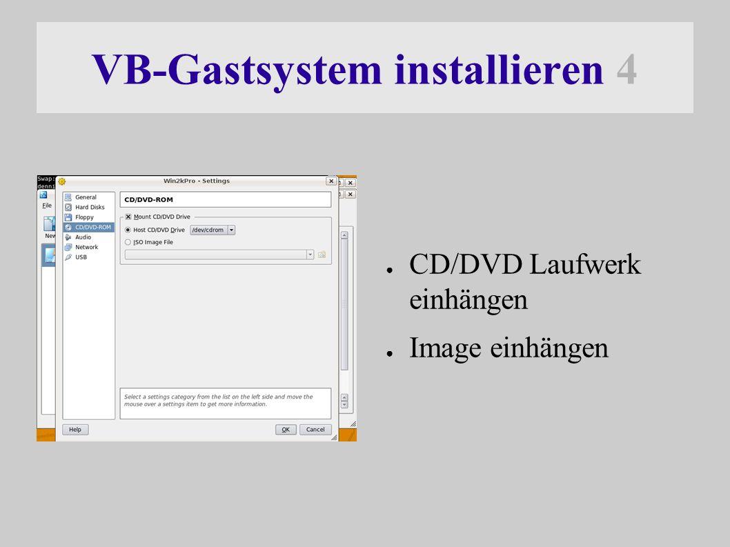 VB-Gastsystem installieren 4 ● CD/DVD Laufwerk einhängen ● Image einhängen