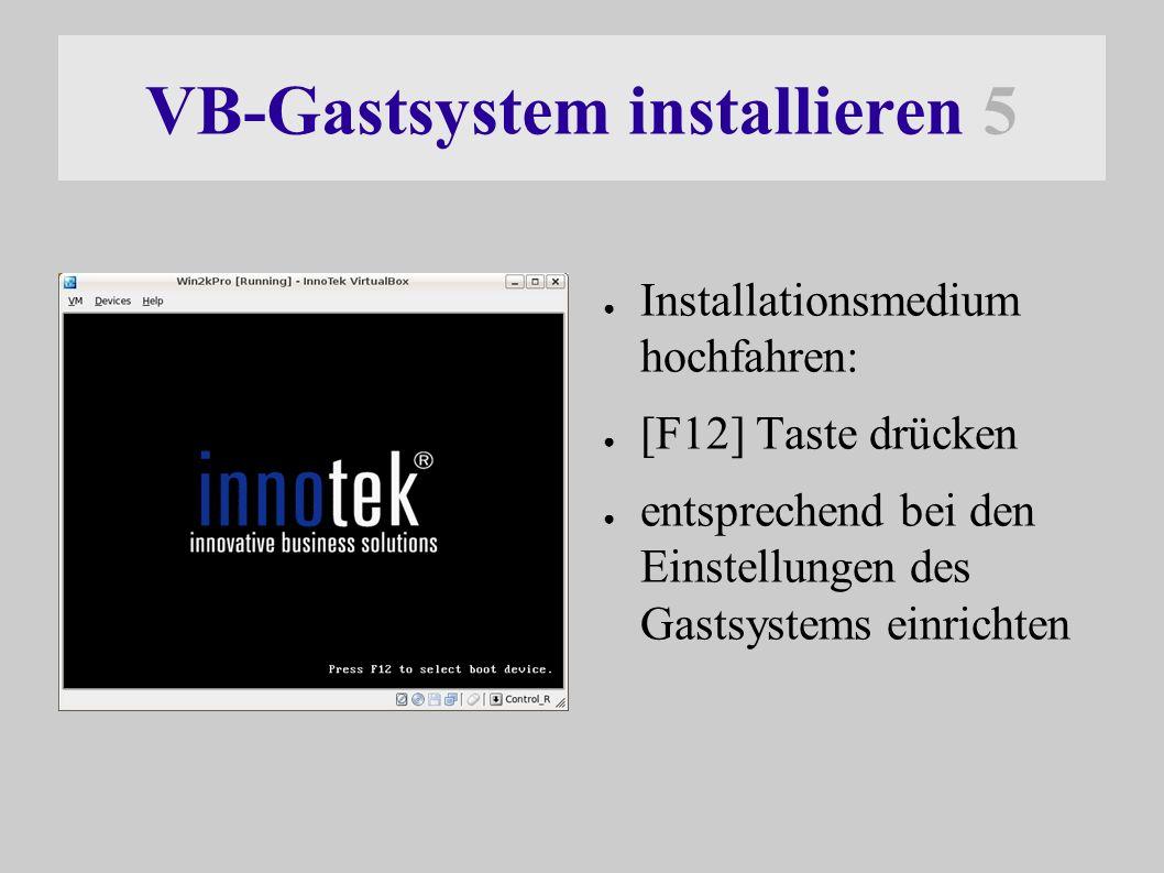 VB-Gastsystem installieren 5 ● Installationsmedium hochfahren: ● [F12] Taste drücken ● entsprechend bei den Einstellungen des Gastsystems einrichten