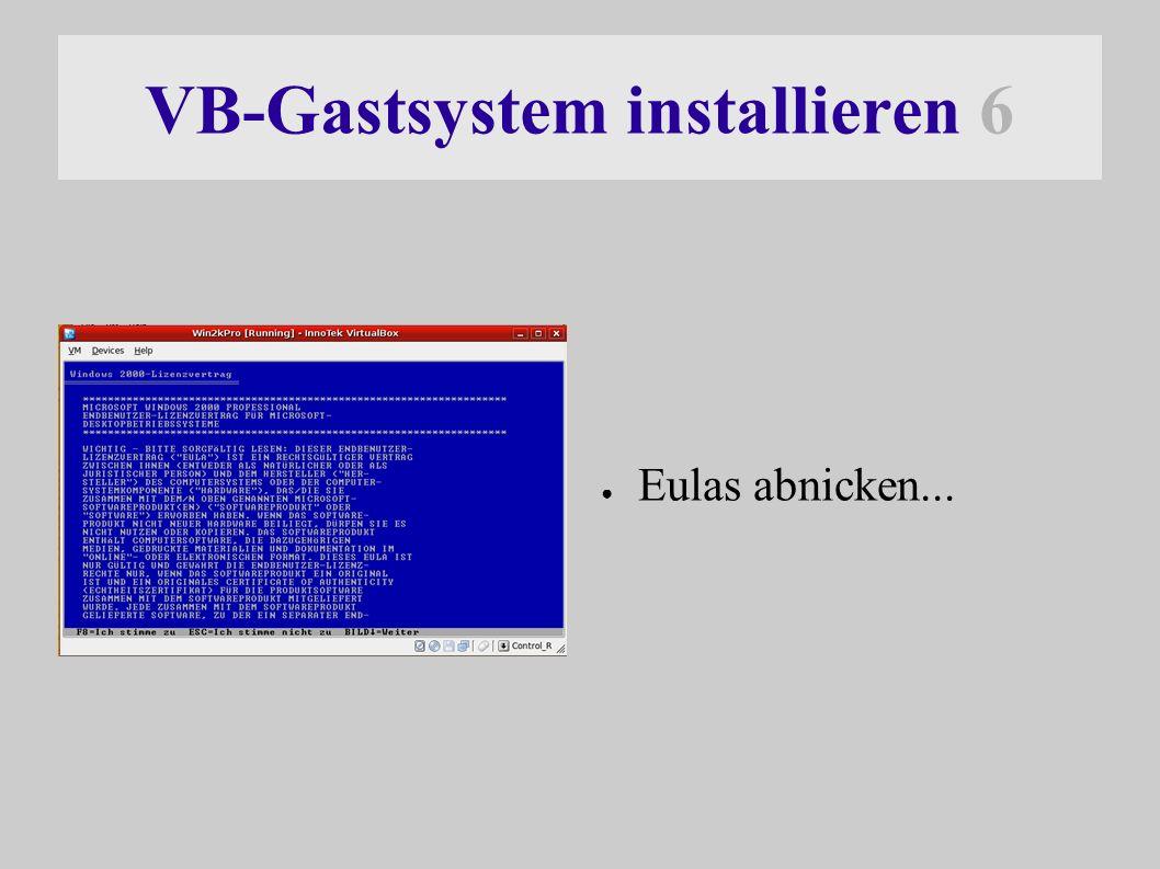 VB-Gastsystem installieren 6 ● Eulas abnicken...