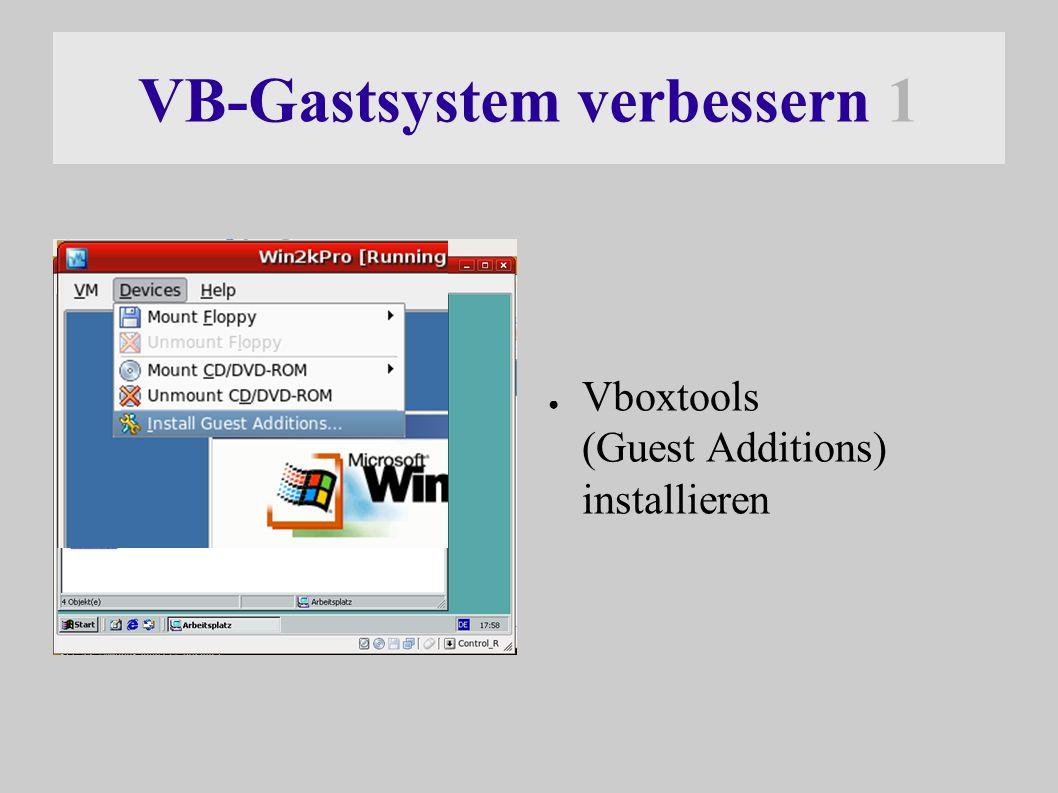 VB-Gastsystem verbessern 1 ● Vboxtools (Guest Additions) installieren