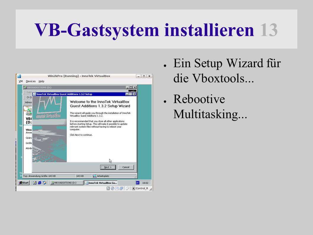 VB-Gastsystem installieren 13 ● Ein Setup Wizard für die Vboxtools... ● Rebootive Multitasking...
