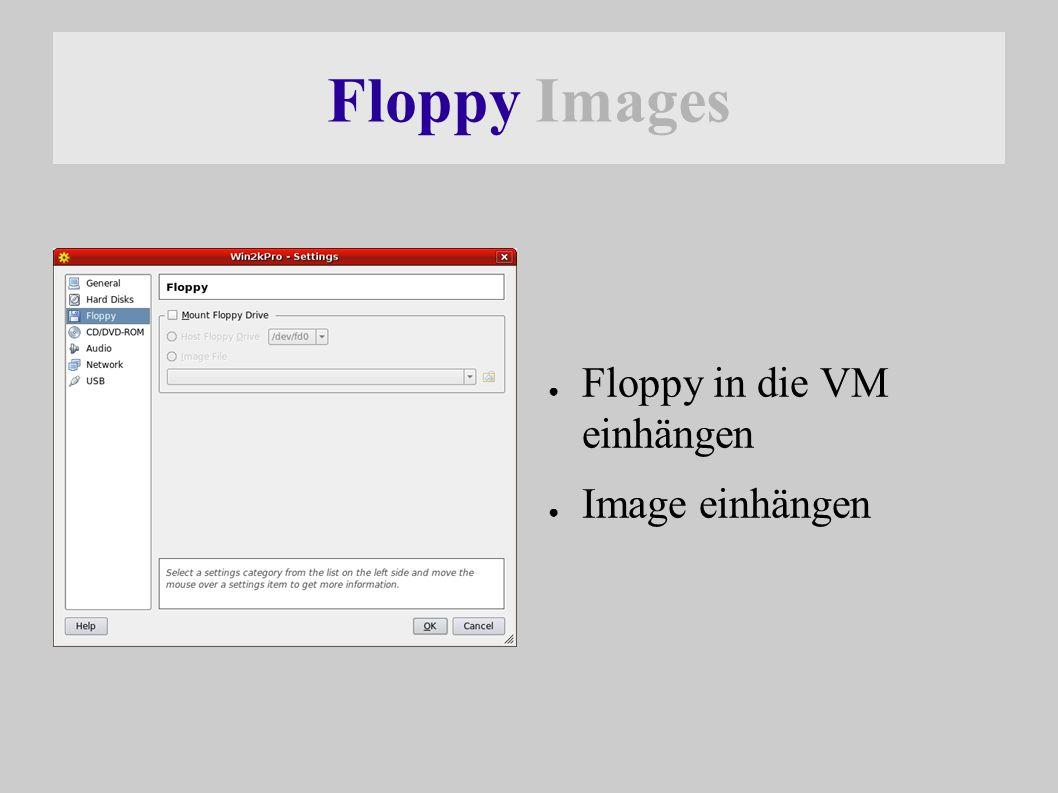 Floppy Images ● Floppy in die VM einhängen ● Image einhängen