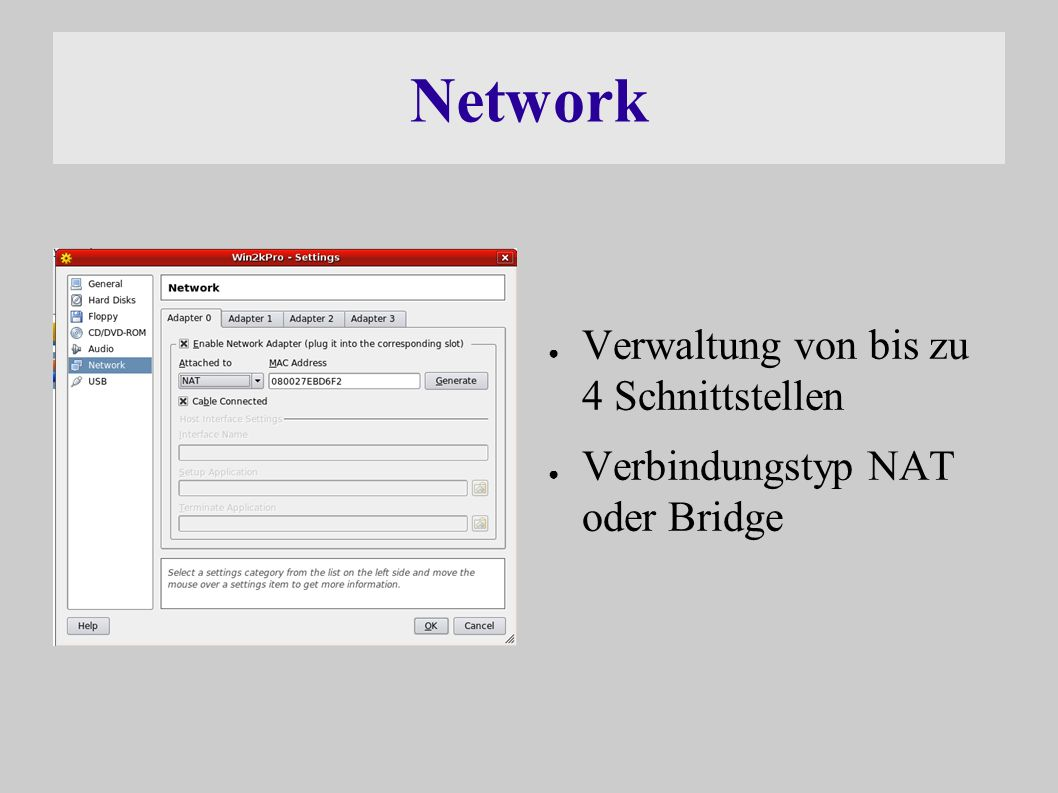 Network ● Verwaltung von bis zu 4 Schnittstellen ● Verbindungstyp NAT oder Bridge