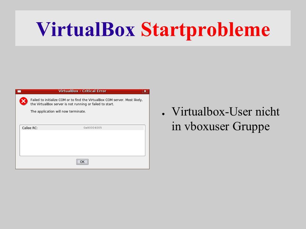 VirtualBox Startprobleme ● Virtualbox-User nicht in vboxuser Gruppe