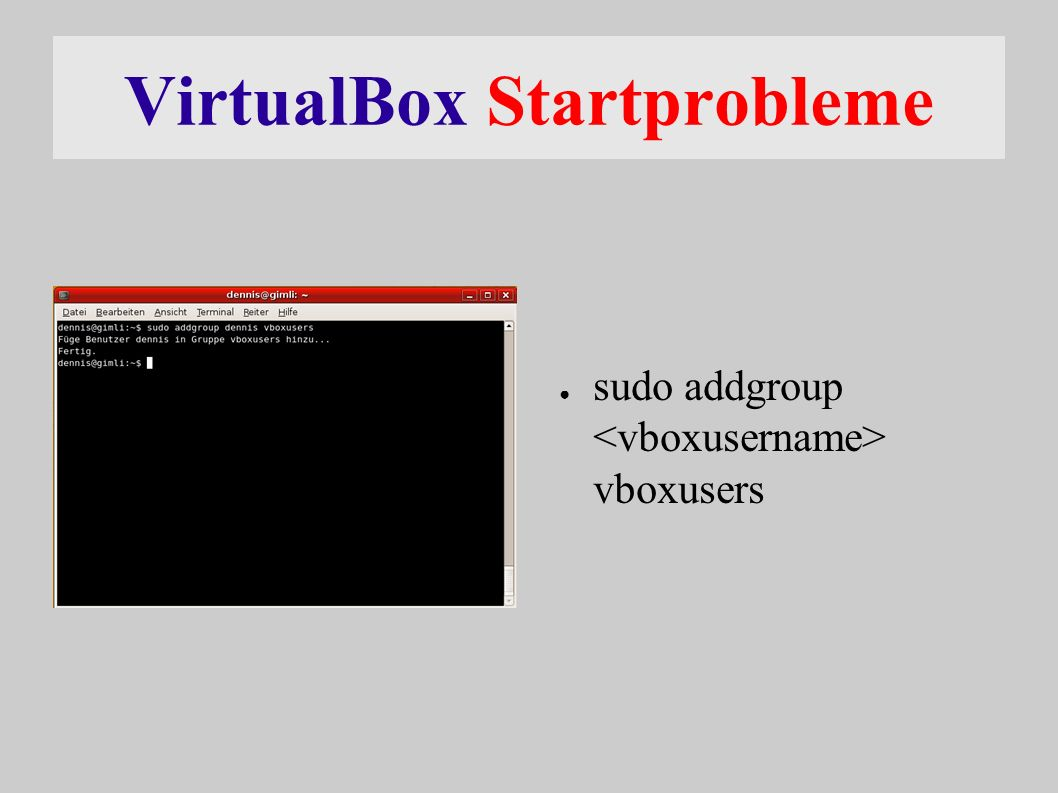 VirtualBox Startprobleme ● sudo addgroup vboxusers