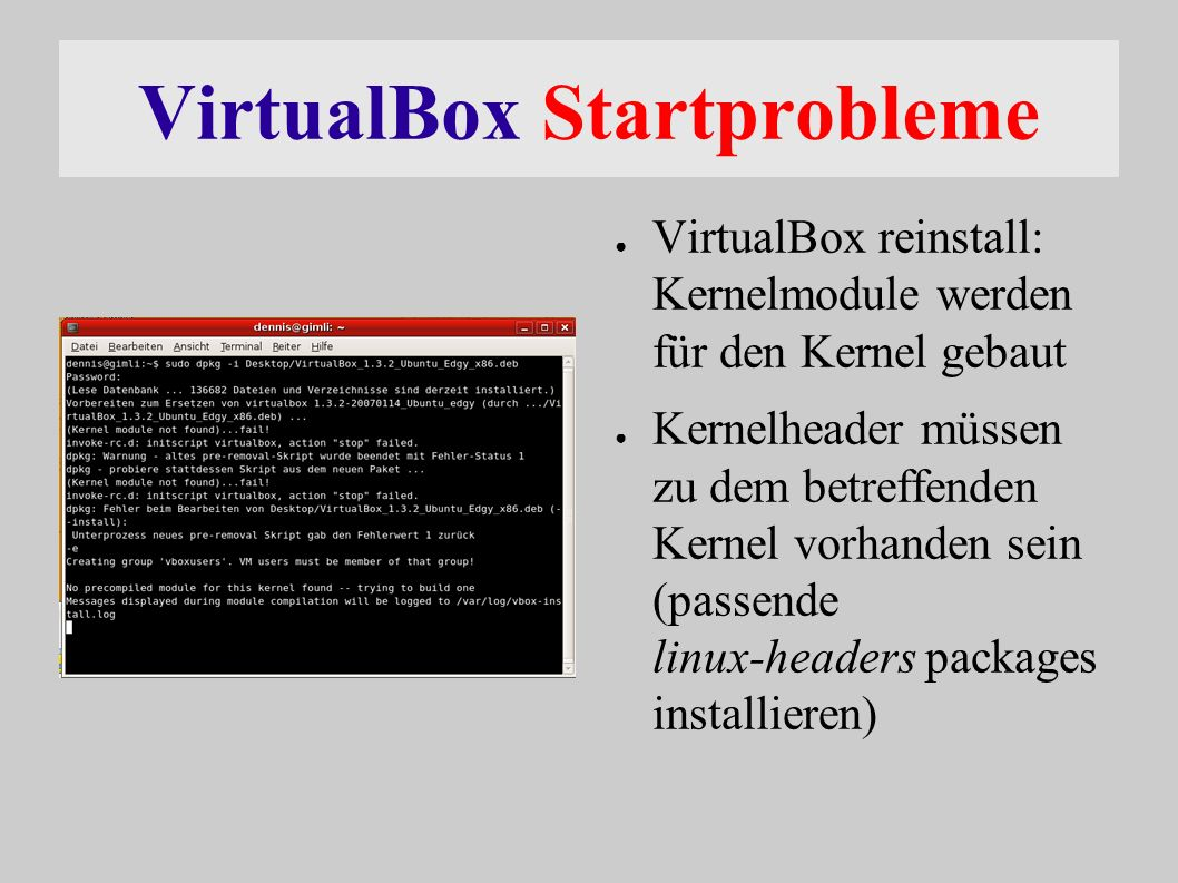 VirtualBox starten ● shell: VirtualBox ● [Alt]+[F2] VirtualBox ● Desktopstarter bauen (which VirtualBox)