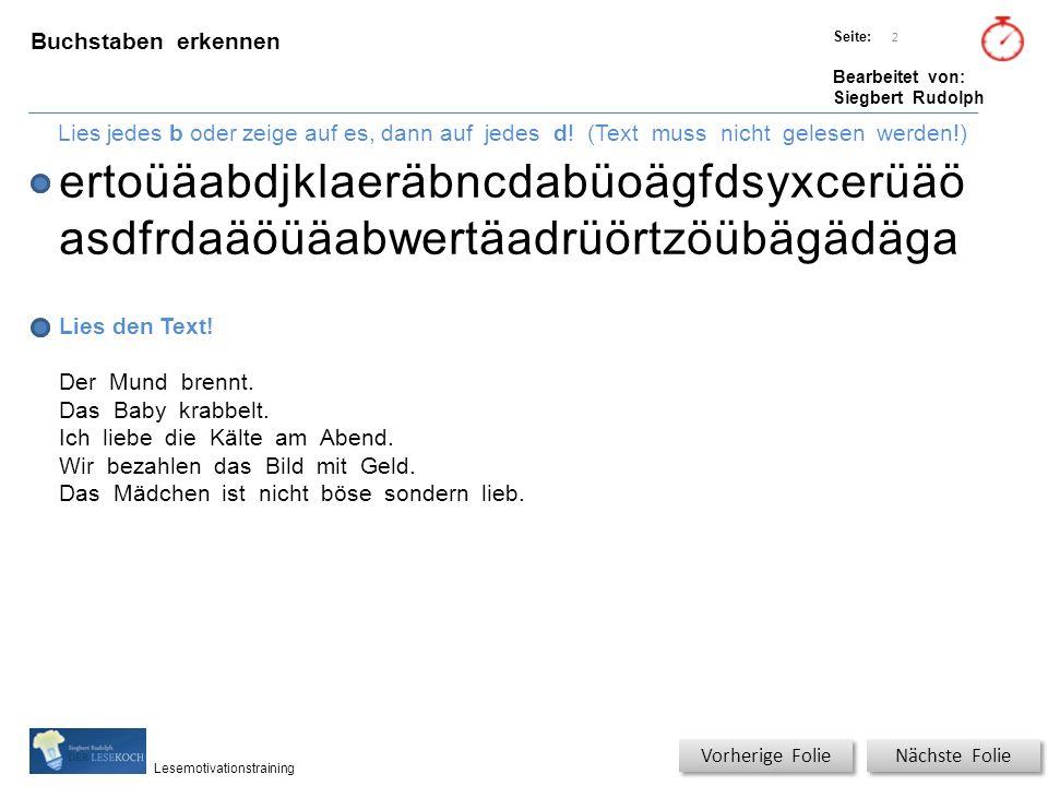 Übungsart: Titel: Quelle: Seite: Bearbeitet von: Siegbert Rudolph Lesemotivationstraining Buchstaben erkennen Titel: Quelle: Lies jedes b oder zeige auf es, dann auf jedes d.