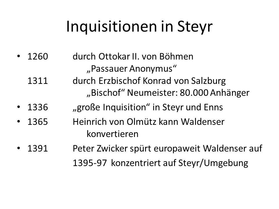 """Inquisitionen in Steyr 1260durch Ottokar II. von Böhmen """"Passauer Anonymus"""" 1311durch Erzbischof Konrad von Salzburg """"Bischof"""" Neumeister: 80.000 Anhä"""