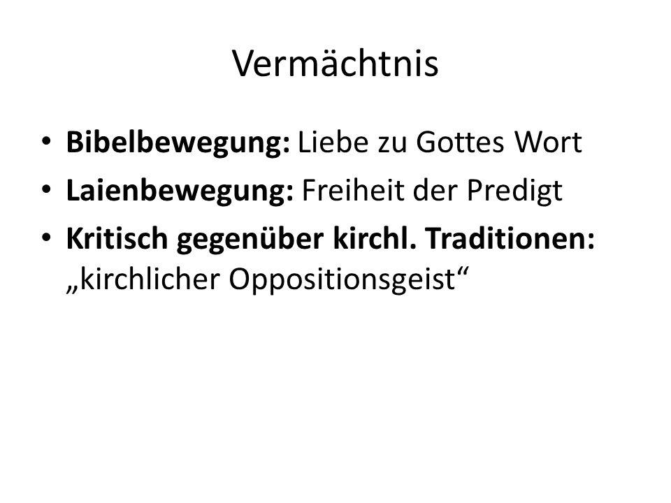 Vermächtnis Bibelbewegung: Liebe zu Gottes Wort Laienbewegung: Freiheit der Predigt Kritisch gegenüber kirchl.
