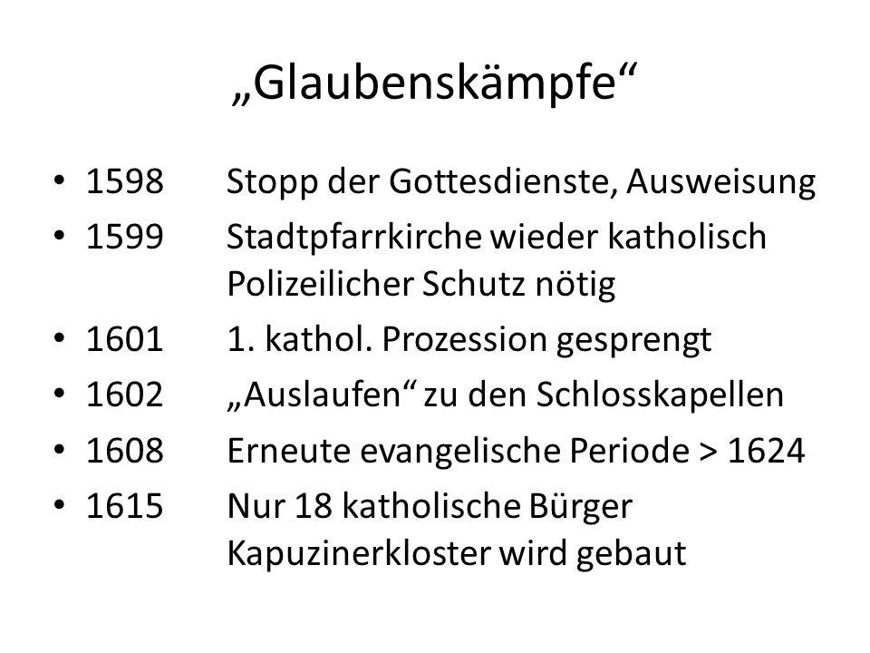 """""""Glaubenskämpfe 1598Stopp der Gottesdienste, Ausweisung 1599Stadtpfarrkirche wieder katholisch Polizeilicher Schutz nötig 16011."""