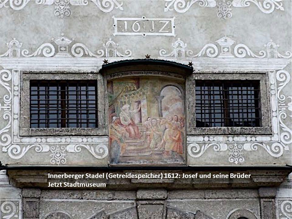 Innerberger Stadel (Getreidespeicher) 1612: Josef und seine Brüder Jetzt Stadtmuseum