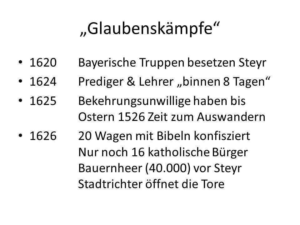 """""""Glaubenskämpfe 1620Bayerische Truppen besetzen Steyr 1624Prediger & Lehrer """"binnen 8 Tagen 1625Bekehrungsunwillige haben bis Ostern 1526 Zeit zum Auswandern 162620 Wagen mit Bibeln konfisziert Nur noch 16 katholische Bürger Bauernheer (40.000) vor Steyr Stadtrichter öffnet die Tore"""