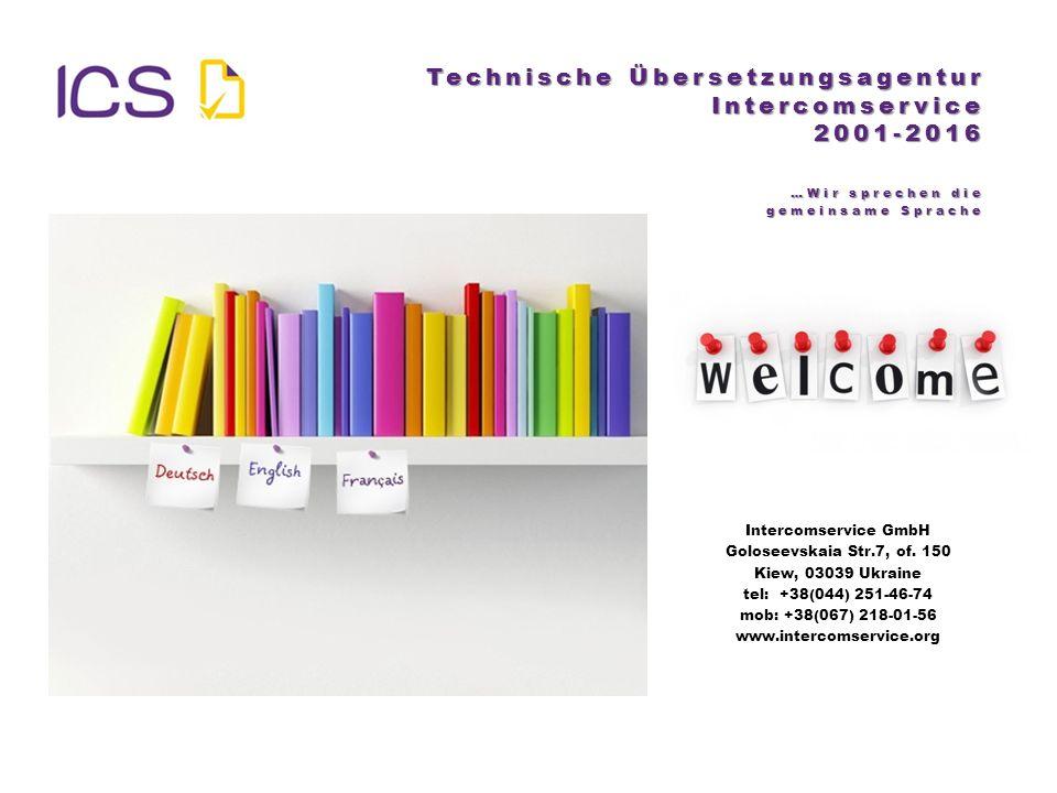 Technische Übersetzungsagentur Intercomservice 2001-2016 …Wir sprechen die gemeinsame Sprache Intercomservice GmbH Goloseevskaia Str.7, of. 150 Kiew,