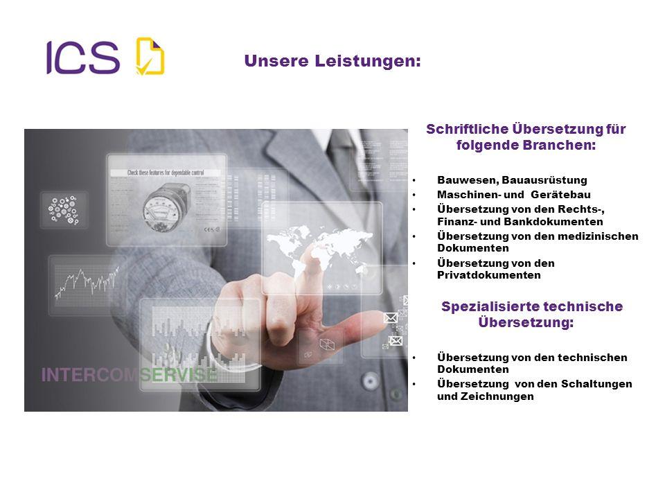 Unsere Leistungen: Schriftliche Übersetzung für folgende Branchen: Bauwesen, Bauausrüstung Maschinen- und Gerätebau Übersetzung von den Rechts-, Finan