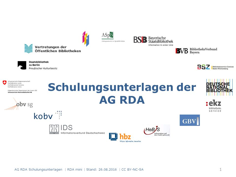 Anwendungsrichtlinien Anwendungsrichtlinien für den deutschsprachigen Raum D-A-CH Erläuterungen Beispiele Arbeitshilfen Anwendungs- regeln 22 AG RDA Schulungsunterlagen   RDA mini   Stand: 26.08.2016   CC BY-NC-SA