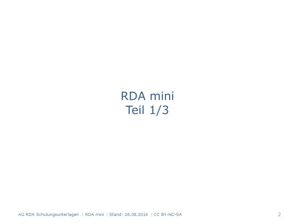 RDA Toolkit http://access.rdatoolkit.org/ http://www.rdatoolkit.org/ Screenshot aus dem RDA Toolkit mit Genehmigung der RDA-Verleger (American Library Association, Canadian Library Association, und CILIP: Chartered Institute of Library and Information Professionals) 23 AG RDA Schulungsunterlagen   RDA mini   Stand: 26.08.2016   CC BY-NC-SA