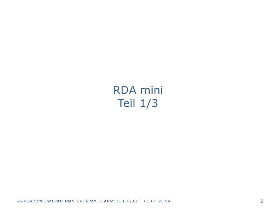 Einführung und Grundlagen Modul 1 3 AG RDA Schulungsunterlagen   RDA mini   Stand: 26.08.2016   CC BY-NC-SA