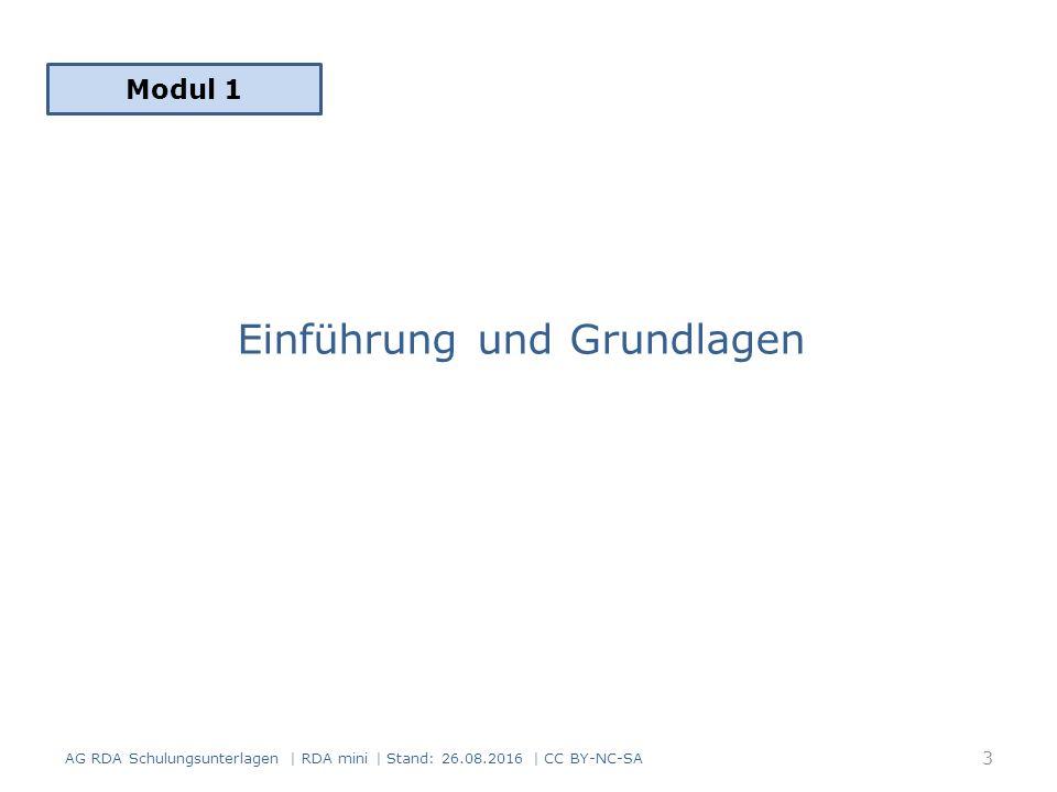 Einführung und Grundlagen Modul 1 3 AG RDA Schulungsunterlagen | RDA mini | Stand: 26.08.2016 | CC BY-NC-SA