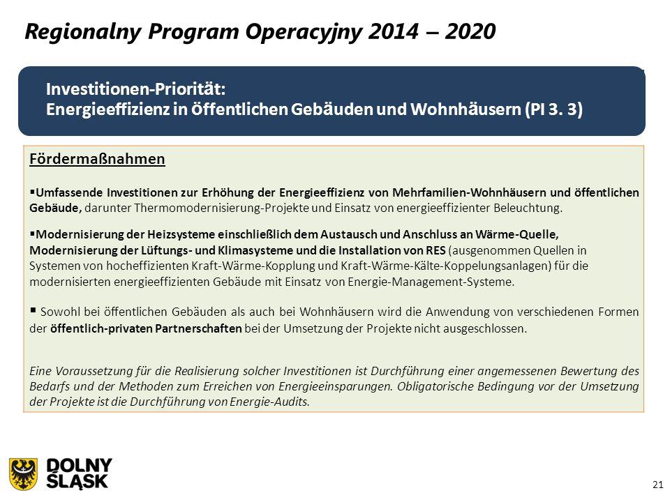 21 Regionalny Program Operacyjny 2014 – 2020 Fördermaßnahmen  Umfassende Investitionen zur Erhöhung der Energieeffizienz von Mehrfamilien-Wohnhäusern und öffentlichen Gebäude, darunter Thermomodernisierung-Projekte und Einsatz von energieeffizienter Beleuchtung.