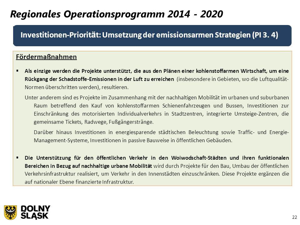 22 Regionales Operationsprogramm 2014 - 2020 Fördermaßnahmen  Als einzige werden die Projekte unterstützt, die aus den Plänen einer kohlenstoffarmen Wirtschaft, um eine Rückgang der Schadstoffe-Emissionen in der Luft zu erreichen (insbesondere in Gebieten, wo die Luftqualität- Normen überschritten werden), resultieren.