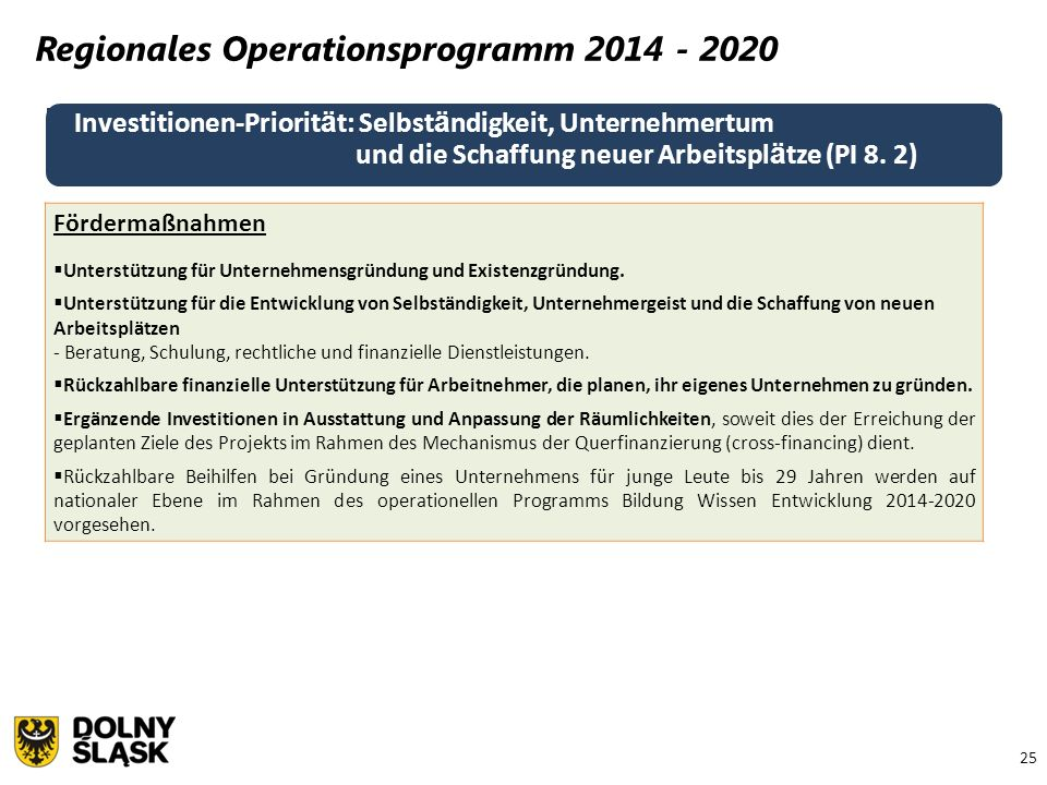 25 Regionales Operationsprogramm 2014 - 2020 Investitionen-Priorit ä t: Selbst ä ndigkeit, Unternehmertum und die Schaffung neuer Arbeitspl ä tze (PI