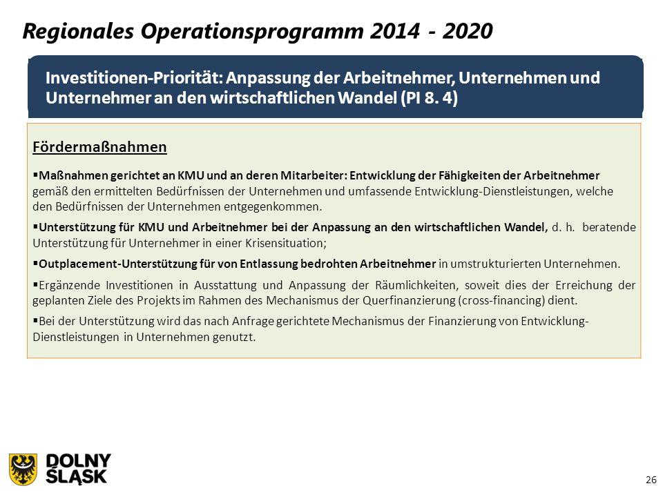26 Regionales Operationsprogramm 2014 - 2020 Investitionen-Priorit ä t: Anpassung der Arbeitnehmer, Unternehmen und Unternehmer an den wirtschaftliche