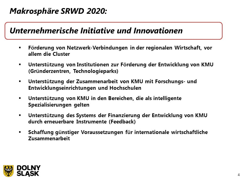 4 Makrosph ä re SRWD 2020: Unternehmerische Initiative und Innovationen  F ö rderung von Netzwerk-Verbindungen in der regionalen Wirtschaft, vor alle