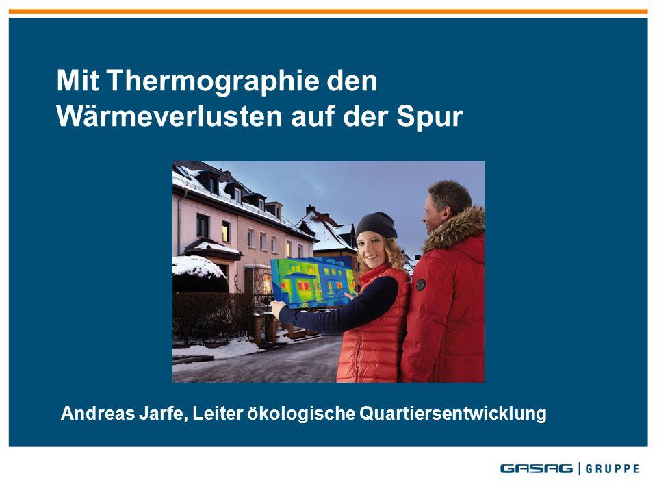Mit Thermographie den Wärmeverlusten auf der Spur Andreas Jarfe, Leiter ökologische Quartiersentwicklung