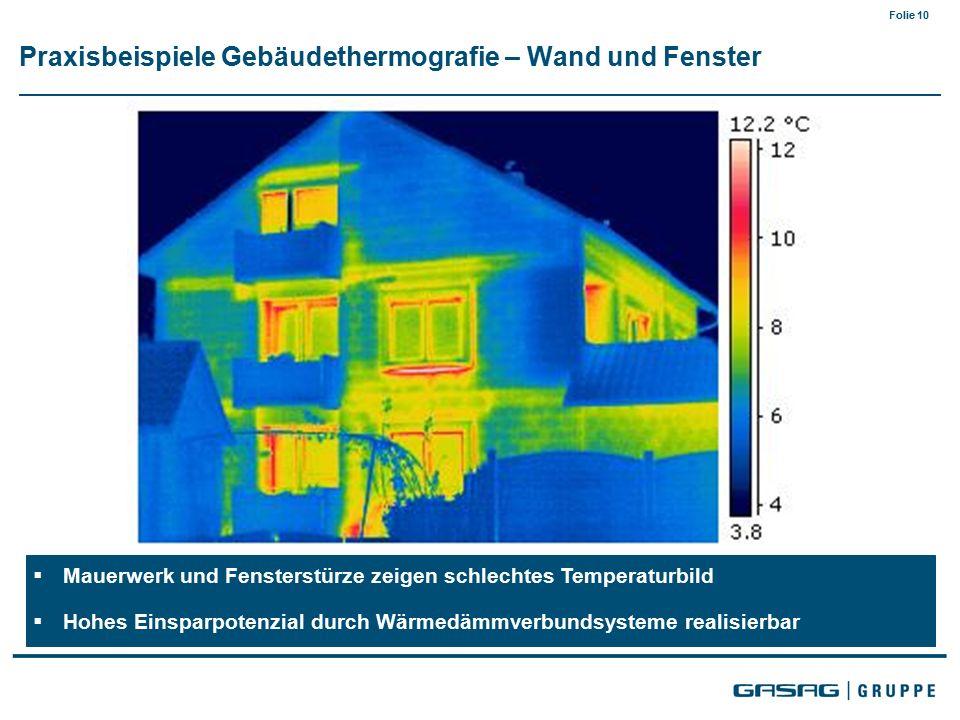 Folie 10  Mauerwerk und Fensterstürze zeigen schlechtes Temperaturbild  Hohes Einsparpotenzial durch Wärmedämmverbundsysteme realisierbar Praxisbeispiele Gebäudethermografie – Wand und Fenster