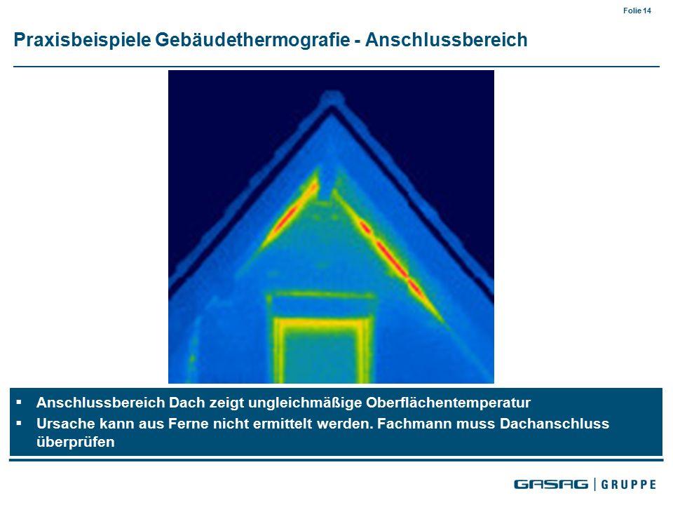 Folie 14  Anschlussbereich Dach zeigt ungleichmäßige Oberflächentemperatur  Ursache kann aus Ferne nicht ermittelt werden.