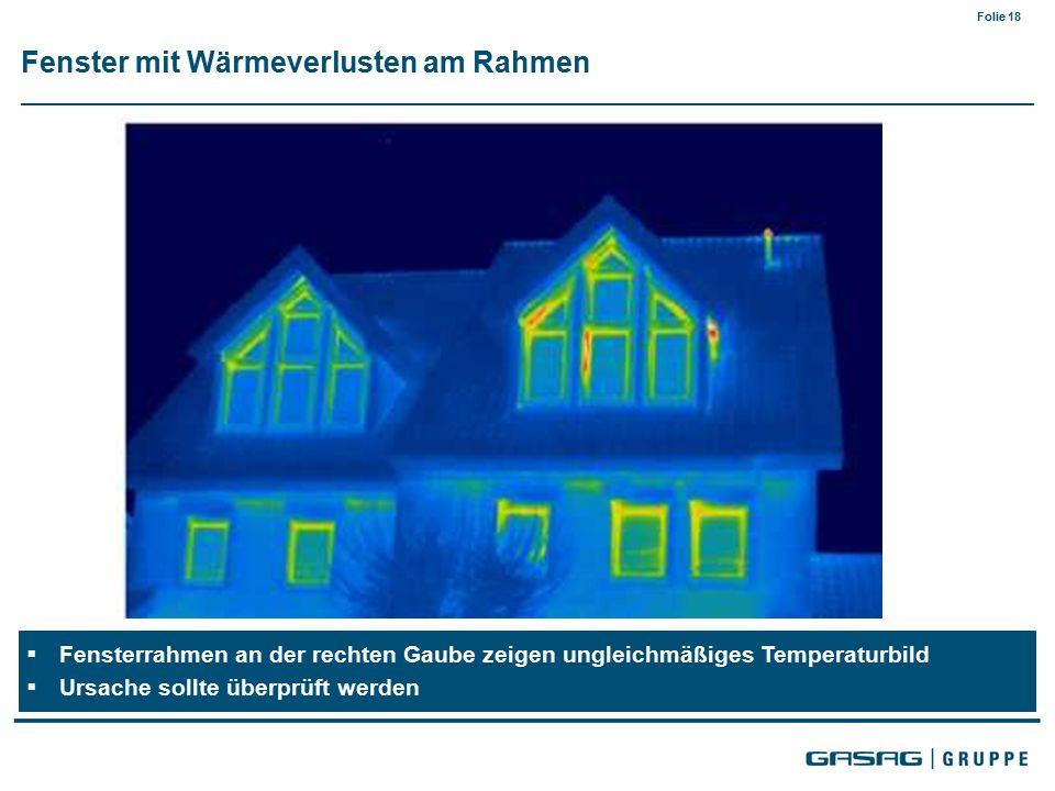 Folie 18  Fensterrahmen an der rechten Gaube zeigen ungleichmäßiges Temperaturbild  Ursache sollte überprüft werden Fenster mit Wärmeverlusten am Rahmen
