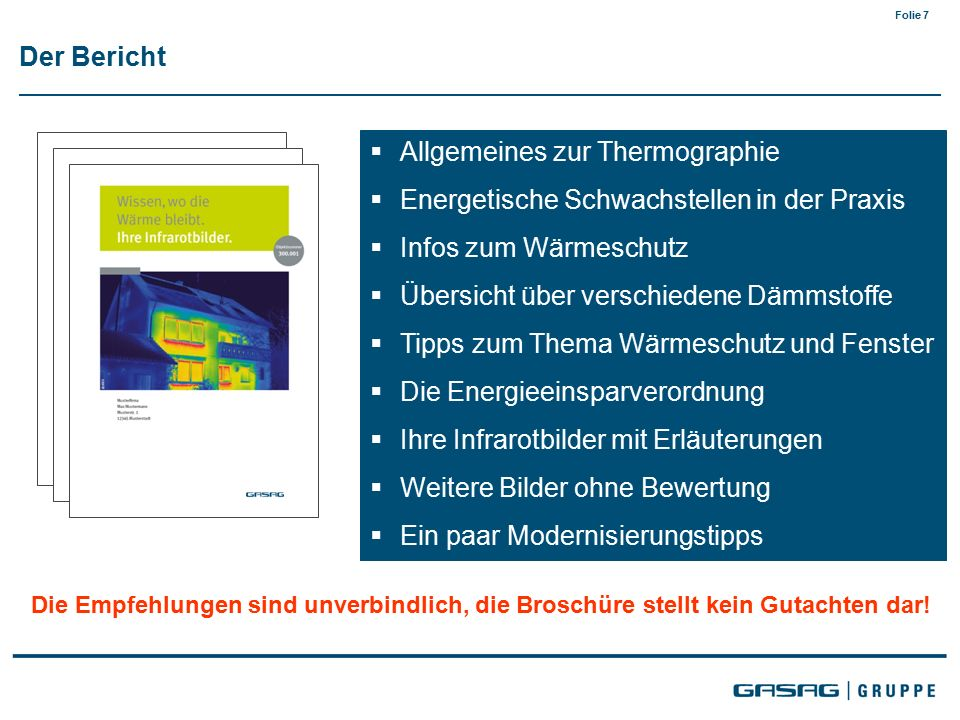 Folie 7 Der Bericht Die Empfehlungen sind unverbindlich, die Broschüre stellt kein Gutachten dar.