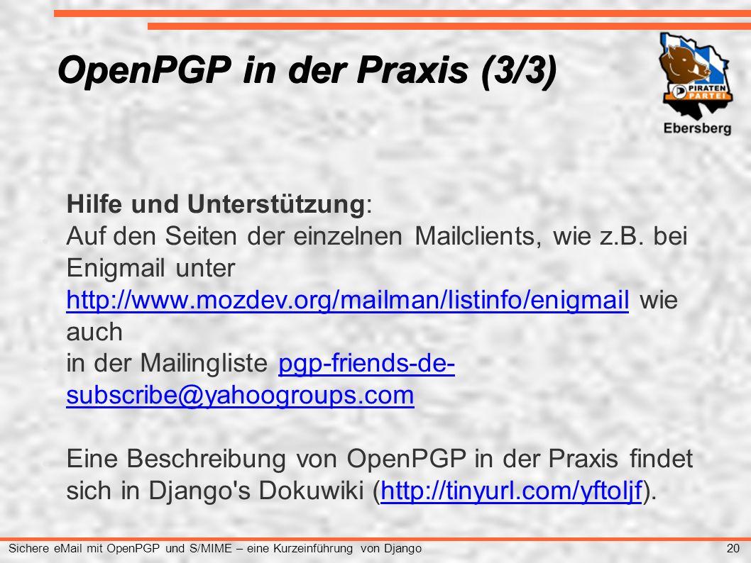 20 Sichere eMail mit OpenPGP und S/MIME – eine Kurzeinführung von Django OpenPGP in der Praxis (3/3) ● Hilfe und Unterstützung: ● Auf den Seiten der einzelnen Mailclients, wie z.B.