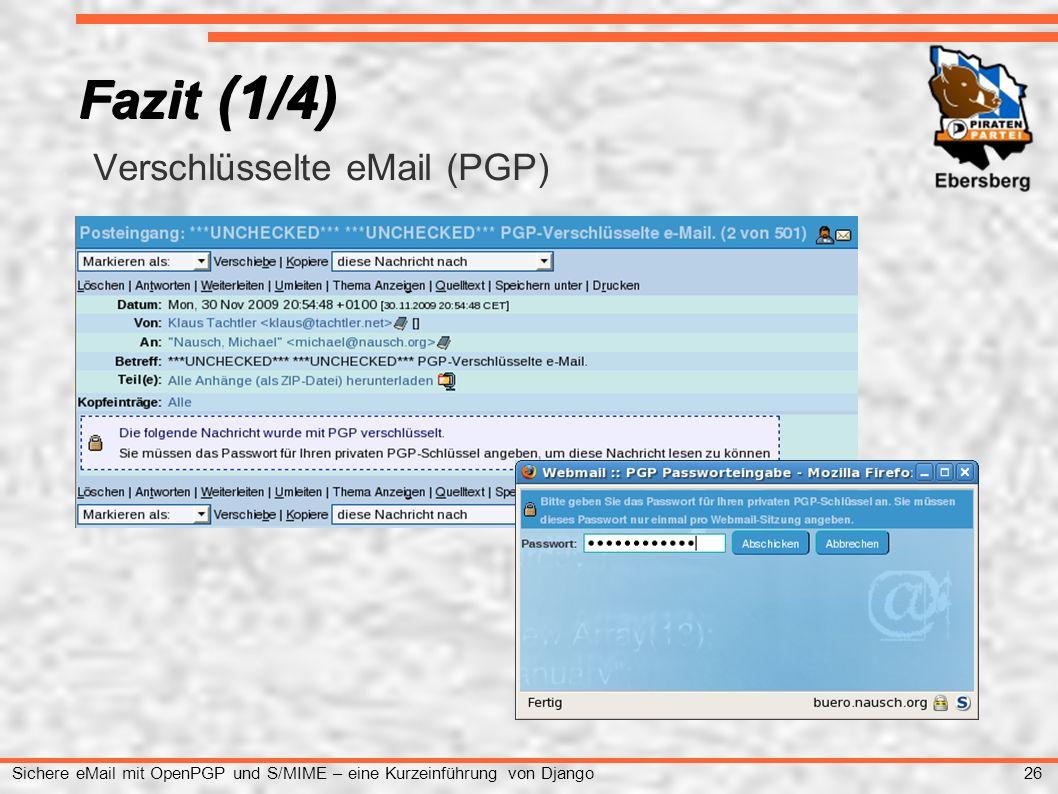 26 Sichere eMail mit OpenPGP und S/MIME – eine Kurzeinführung von Django ● Verschlüsselte eMail (PGP) Fazit (1/4)