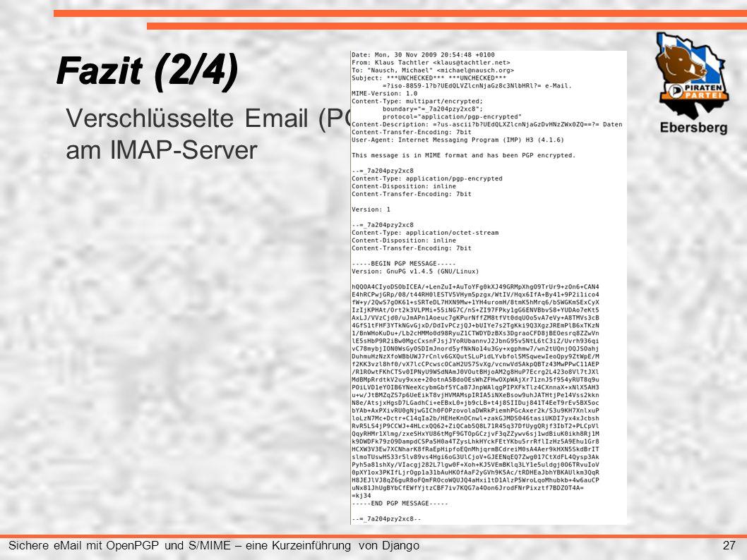 27 Sichere eMail mit OpenPGP und S/MIME – eine Kurzeinführung von Django ● Verschlüsselte Email (PGP) ● am IMAP-Server Fazit (2/4)