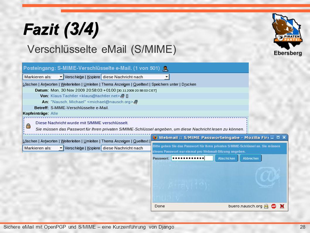 28 Sichere eMail mit OpenPGP und S/MIME – eine Kurzeinführung von Django ● Verschlüsselte eMail (S/MIME) Fazit (3/4)