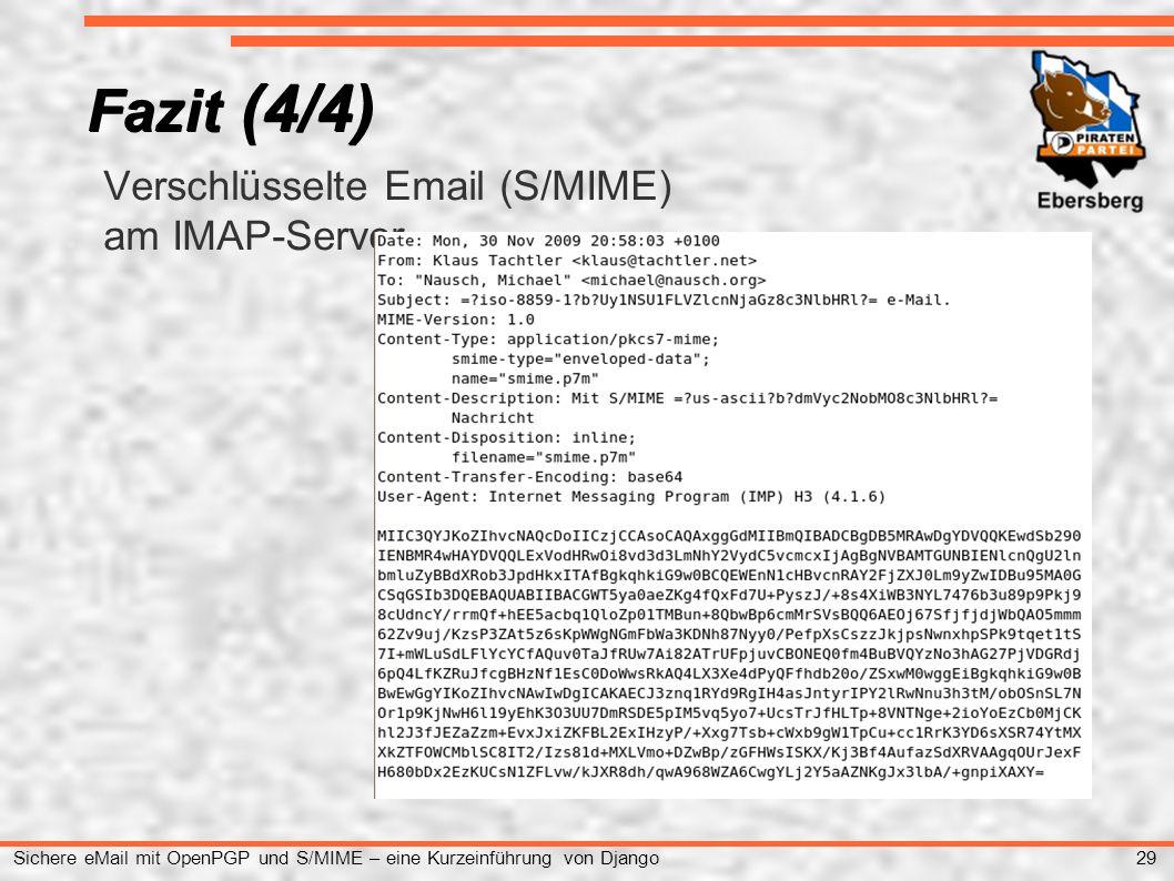 29 Sichere eMail mit OpenPGP und S/MIME – eine Kurzeinführung von Django ● Verschlüsselte Email (S/MIME) ● am IMAP-Server Fazit (4/4)