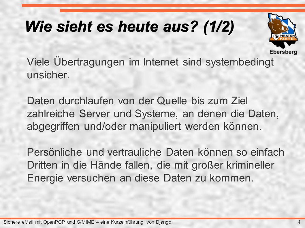 5 Sichere eMail mit OpenPGP und S/MIME – eine Kurzeinführung von Django ● Inwieweit staatliche Stellen den Datenverkehr abhören, protokollieren und abgreifen und zu manipulieren bzw.