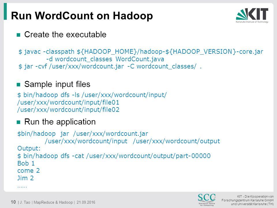 KIT - Die Kooperation von Forschungszentrum Karlsruhe GmbH und Universität Karlsruhe (TH) Run WordCount on Hadoop 10 | J.