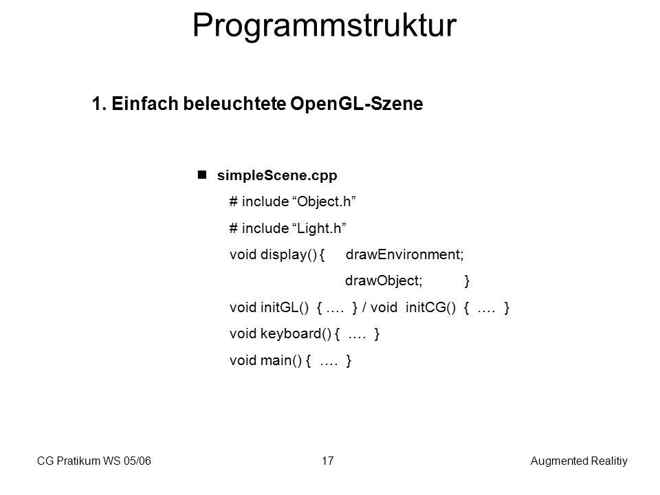 "CG Pratikum WS 05/06Augmented Realitiy17 Programmstruktur 1. Einfach beleuchtete OpenGL-Szene simpleScene.cpp # include ""Object.h"" # include ""Light.h"""