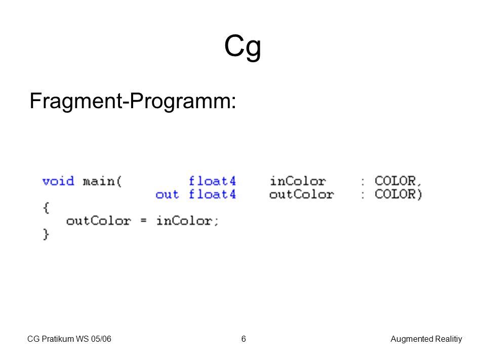 CG Pratikum WS 05/06Augmented Realitiy7 Cg Verknüpfung OpenGL Cg