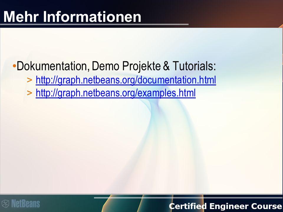 Certified Engineer Course Mehr Informationen Dokumentation, Demo Projekte & Tutorials: > http://graph.netbeans.org/documentation.html http://graph.net