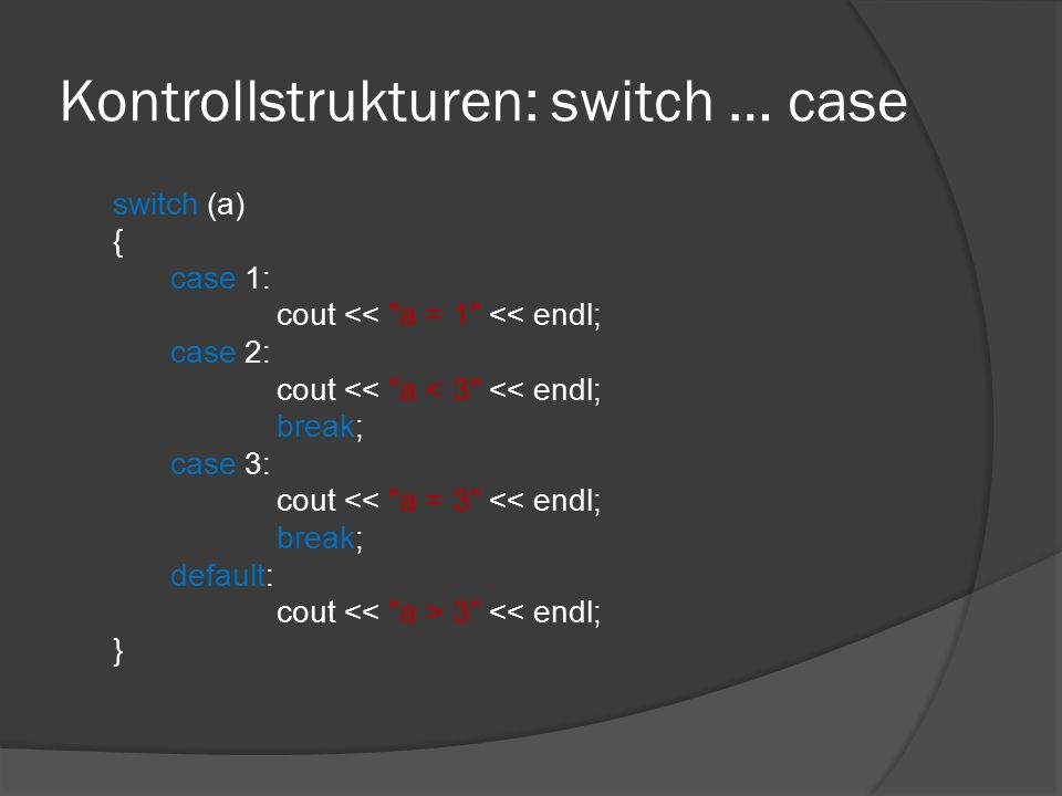 Kontrollstrukturen: switch … case switch (a) { case 1: cout <<
