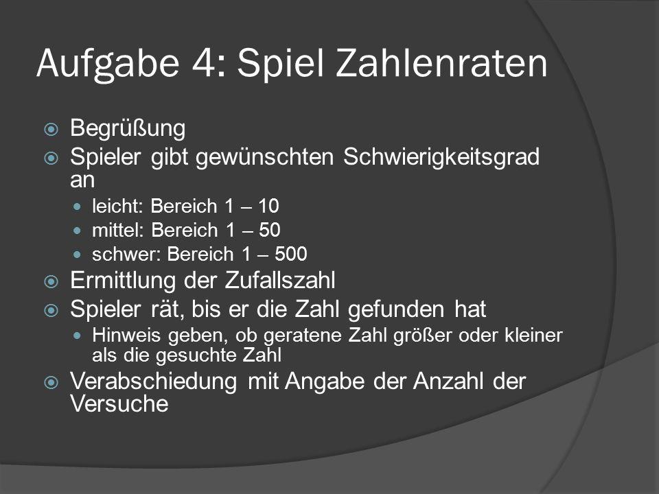 Aufgabe 4: Spiel Zahlenraten  Begrüßung  Spieler gibt gewünschten Schwierigkeitsgrad an leicht: Bereich 1 – 10 mittel: Bereich 1 – 50 schwer: Bereic