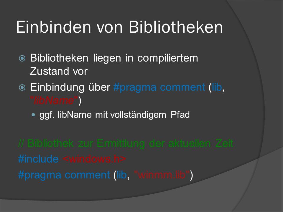 Einbinden von Bibliotheken  Bibliotheken liegen in compiliertem Zustand vor  Einbindung über #pragma comment (lib, libName ) ggf.