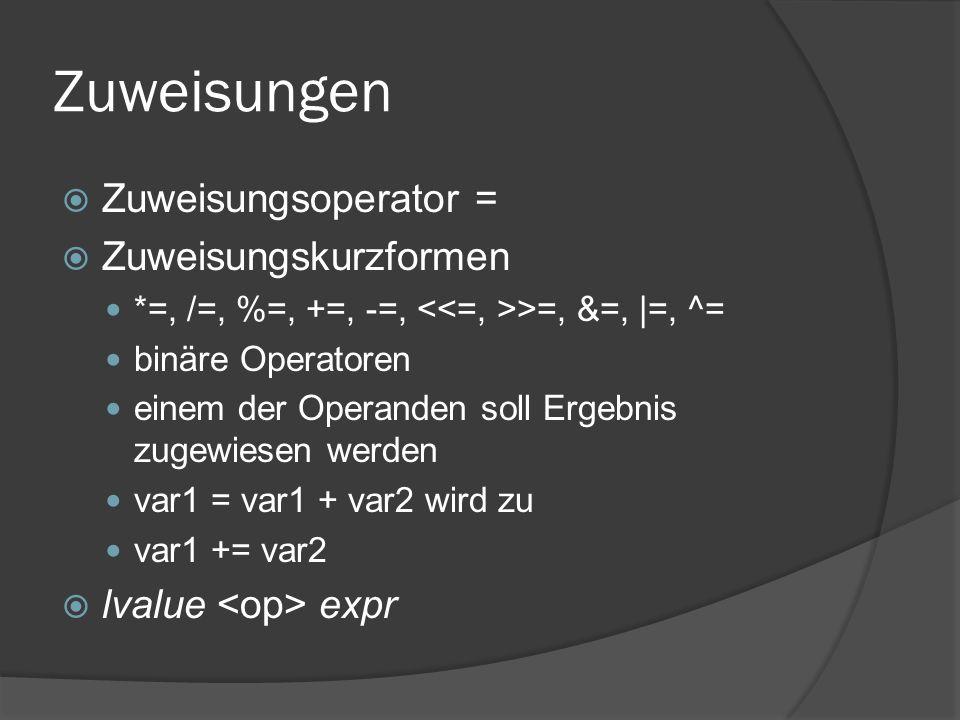 Zuweisungen  Zuweisungsoperator =  Zuweisungskurzformen *=, /=, %=, +=, -=, >=, &=, |=, ^= binäre Operatoren einem der Operanden soll Ergebnis zugewiesen werden var1 = var1 + var2 wird zu var1 += var2  lvalue expr