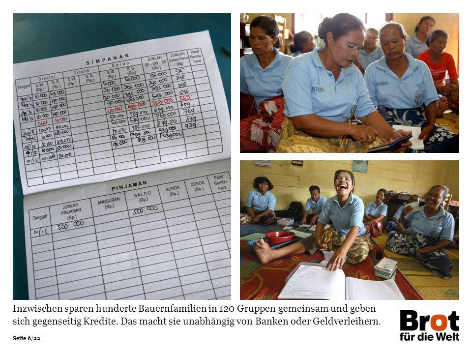 Seite 6/22 Inzwischen sparen hunderte Bauernfamilien in 120 Gruppen gemeinsam und geben sich gegenseitig Kredite.