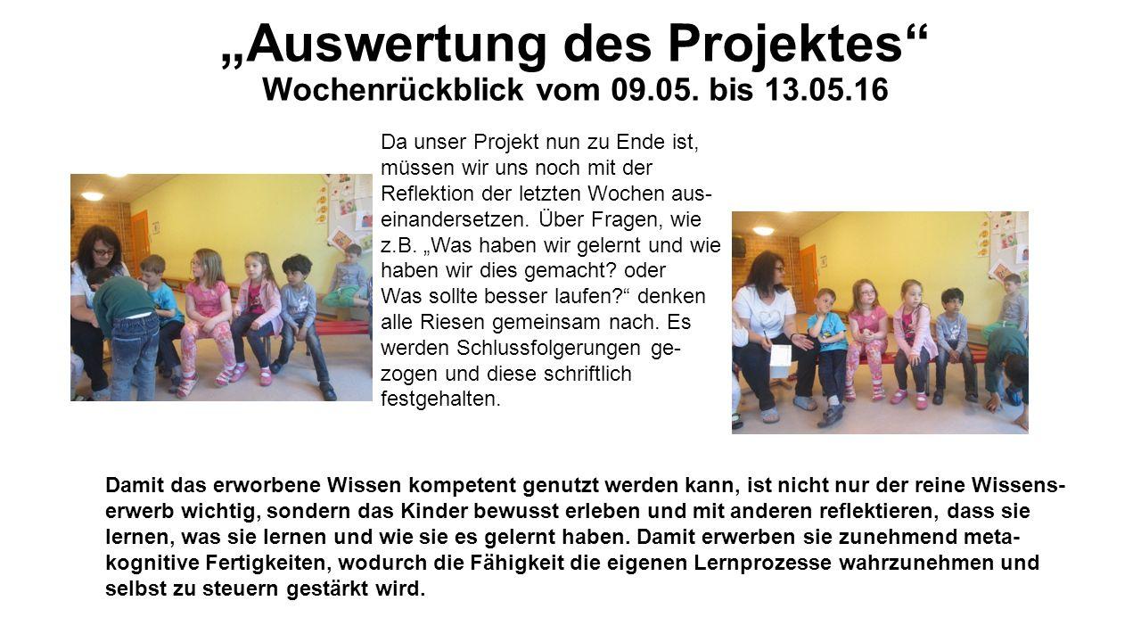 """""""Auswertung des Projektes"""" Wochenrückblick vom 09.05. bis 13.05.16 Da unser Projekt nun zu Ende ist, müssen wir uns noch mit der Reflektion der letzte"""